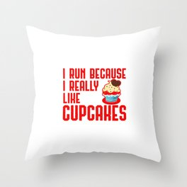 I Run Because I Really Like Cupcakes Lover Throw Pillow