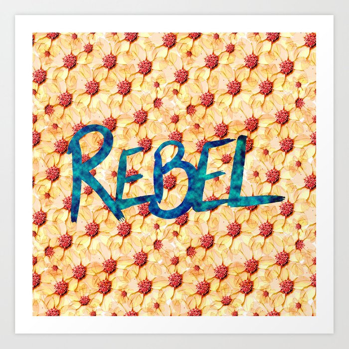 Rebel, go out and smell the flowers Art Print