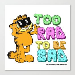 Too Rad to be Sad Garfield the Cat Canvas Print