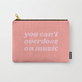 you can't overdose on music Carry-All Pouch