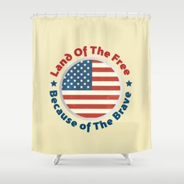 Land of The Free Because of the Brave - Patriot Day - September 11 Shower Curtain