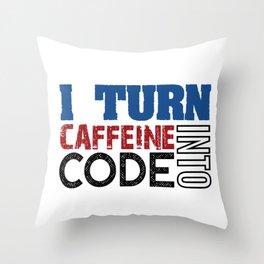 I turn caffeine into code Throw Pillow