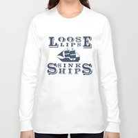 ships Long Sleeve T-shirts featuring Loose Lips Sink Ships  by Oddly Rendered