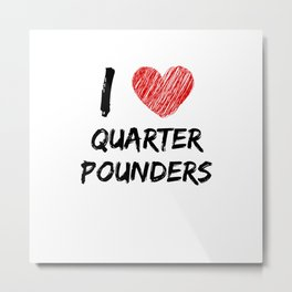 I Love Quarter Pounders Metal Print