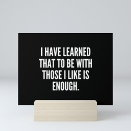 I have learned that to be with those I like is enough Mini Art Print