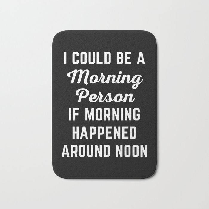 Could Be Morning Person Funny Quote Bath Mat