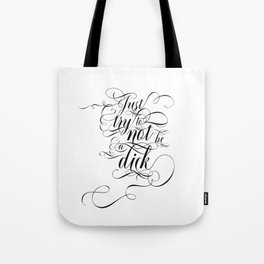 Just try to not be a dick (black text) Tote Bag