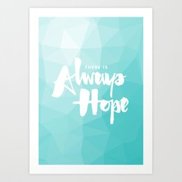 There is Always Hope Art Print