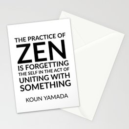 The practice of Zen is forgetting the self in the act of uniting with something. — Koun Yamada  - Ze Stationery Cards