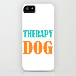 """Independence With Therapy. Get up, get better, get here! """"I Don't Need Therapy! I have A Dog""""T-shirt iPhone Case"""
