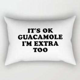 It's ok guacamole I'm extra too Rectangular Pillow