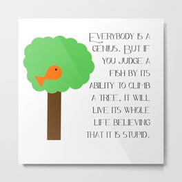 Everybody is a genius - Albert Einstein Metal Print