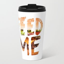 Feed me. Travel Mug