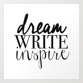 Dream. Write. Inspire. Art Print