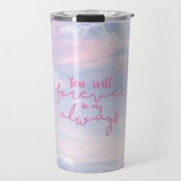 forever and always Travel Mug