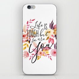Life is tough but so are you, Floral Motivational Quote Inspirational Calligraphic Quote iPhone Skin