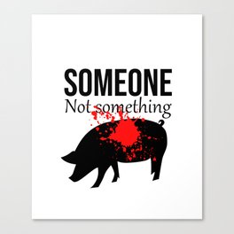 Someone not something  Canvas Print
