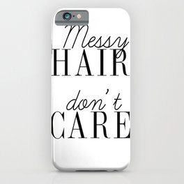 Messy HAIR dont CARE quote iPhone Case