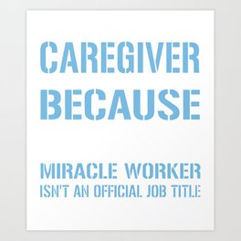 caregiver because freakin miracle worker is not an official job title machanic Art Print