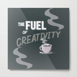 Coffee Fuel of Creativity Metal Print