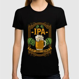 Cute IPA Lot When I Drink Funny Beer Drinking Pun T-shirt