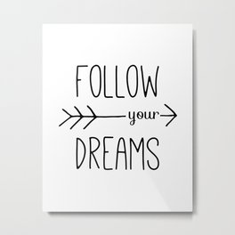 Follow Your Dreams Typography Quote Metal Print