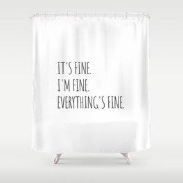 It's Fine I'm Fine Everything's Fine Shower Curtain