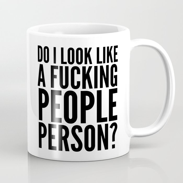 Do i look like a fucking people person