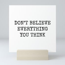 Don't Believe Everything You Think Mini Art Print