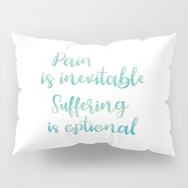 Pain Is Inevitable Suffering Is Optional Pillow Sham