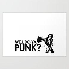 Well do ya, Punk? Art Print