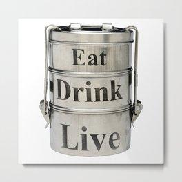 Eat, Drink, Live Metal Print