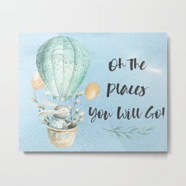 Oh the places you will go Metal Print