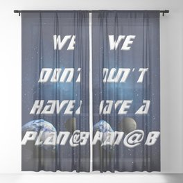 We don't have a Plan@ B - with Moon Sheer Curtain