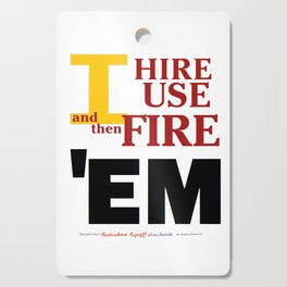 """What I do as boss (""""I HIRE, USE, and then FIRE 'EM"""") Cutting Board"""
