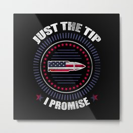 Just The Tip I Promise American Flag  For Gun Owner Metal Print