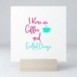 I Run on Coffee and Grilled Cheese Fun Quote Mini Art Print