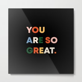 YOU ARE SO GREAT. Metal Print
