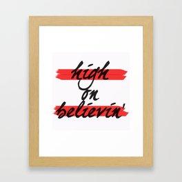 High On believin' Framed Art Print