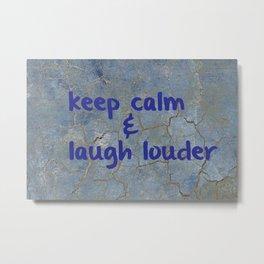 Keep calm and laugh louder Metal Print