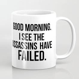 I see the assassins have failed quote Coffee Mug
