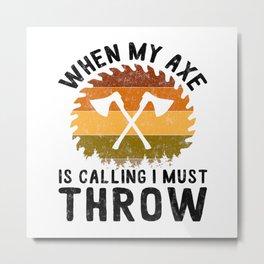 When My Axe Is Calling I Must Throw Outdoorsman TShirt Axe Throwing Shirt Hatchet Target Gift Idea Metal Print