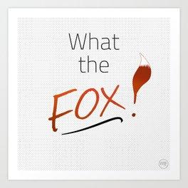WHAT THE FOX! Art Print