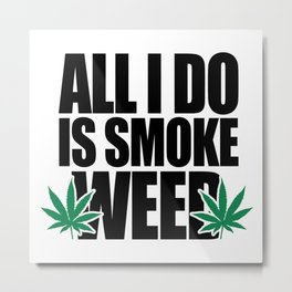 Smoke Weed Quote Metal Print