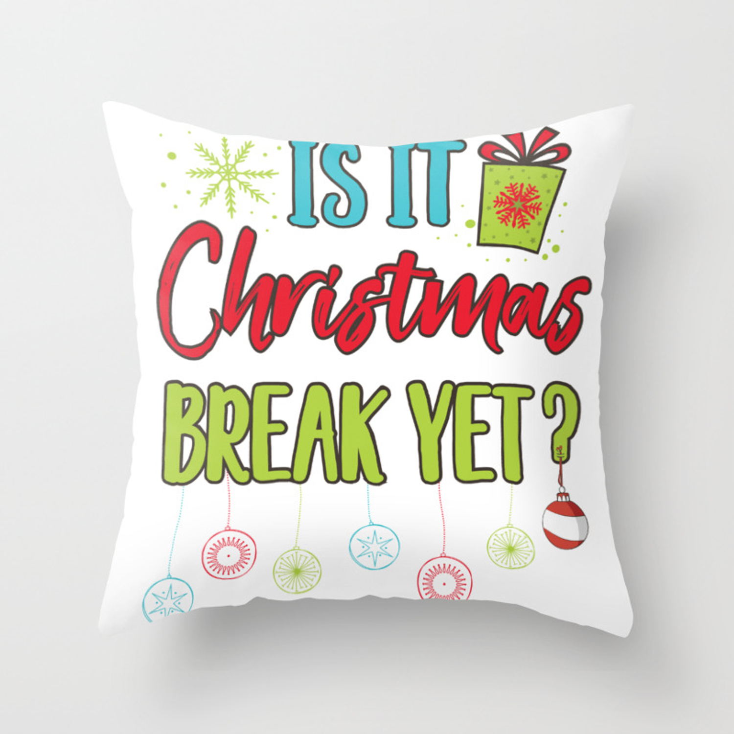 Funny Is It Christmas Break Yet Cute Holiday Graphic Throw Pillow By Tronictees Society6