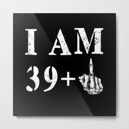 40th Birthday Saying Funny Metal Print
