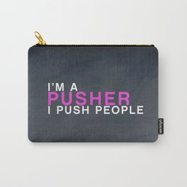 I'm A Pusher I PUSH People! quote from the movie Mean Girls Carry-All Pouch