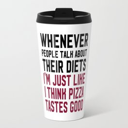 People Talk About Diets I Am Like Pizza T-shirt Workout Tee Travel Mug