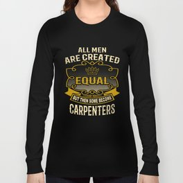 All Men Are Created Equal But Then Some Become Carpenters Long Sleeve T-shirt