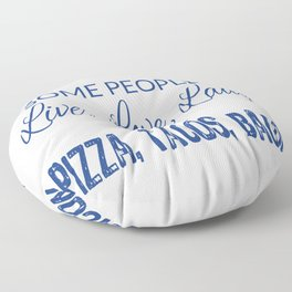 Fun Food Lover Gift Some People Live Love Laugh Me Pizza Tacos Bacon Floor Pillow